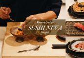 [รีวิว] Sushi Niwa โอมากาเสะรสชาติเข้มข้นจัดจ้าน กับคอนเซปท์ Immersive Omakase Experience