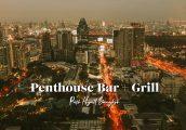 [รีวิว] Penthouse Bar+Grill รูฟท็อปบาร์ใจกลางกรุงเทพ บนชั้น 36 โรงแรม Park Hyatt Bangkok